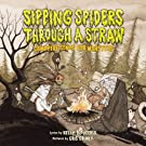 Sipping Spiders Through a Straw: Campfire Songs for Monsters, by Kelly Dipucchio