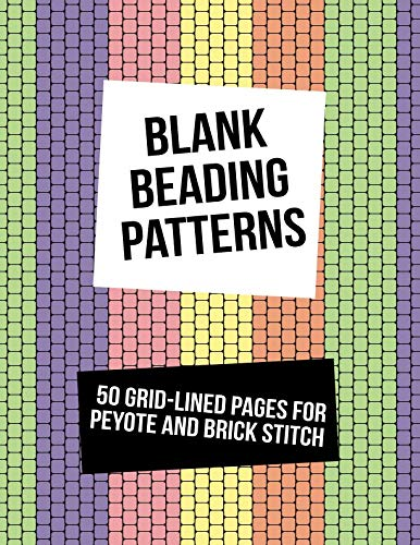 Blank Beading Patterns: 50 Grid-Lined Pages For Peyote and Brick Stitch