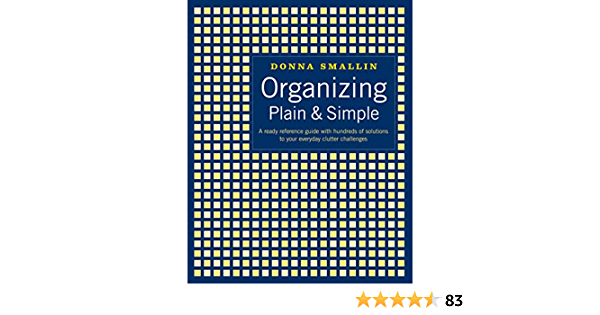 Ebook Organizing Plain Simple A Ready Reference Guide With Hundreds Of Solutions To Your Everyday Clutter Challenges By Donna Smallin Kuper