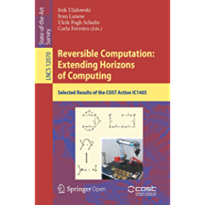 Reversible Computation: Extending Horizons of Computing: Selected Results of the COST Action IC1405 (Theoretical…