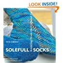Solefull Socks-Knitting from the Ground Up; Foreword by Cat Bordhi