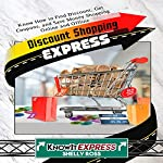 Discount Shopping Express: Know How to Find Discount, Get Coupons, and Save Money Shopping Online and Offline | Shelly Ross, KnowIt Express