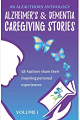 Alzheimer's and Dementia Caregiving Stories: 58 Authors Share Their Inspiring Personal Experiences (An AlzAuthors Anthology) Paperback