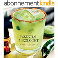 The Essential Mixologist: 22 original essential oil infused recipes (English Edition)