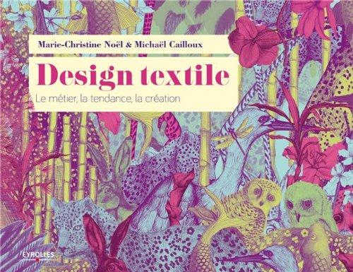 9d0f903d635be1 Amazon.fr - Design textile - Marie-Christine Noel, Michael Cailloux - Livres