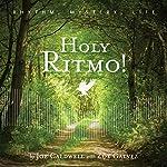 Holy Ritmo!: Rhythm, Mystery, Life | Joe Caldwell