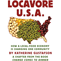 Locavore U.S.A.: How a local-food economy is changing one community, a chapter from the book Change Comes to Dinner (English Edition)