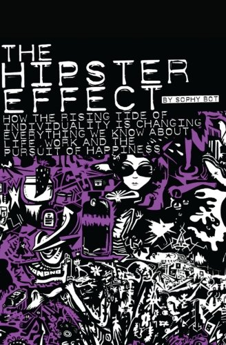 The Hipster Effect: How the Rising Tide of Individuality is Changing Everything We Know about Life, Work and the Pursuit of Happiness (The City Is A Rising Tide)