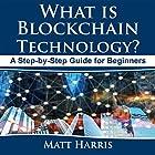 What Is Blockchain Technology?: A Step-by-Step Guide for Beginners Hörbuch von Matt Harris Gesprochen von: Rick Baverstock