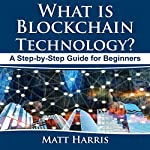 What Is Blockchain Technology?: A Step-by-Step Guide for Beginners | Matt Harris