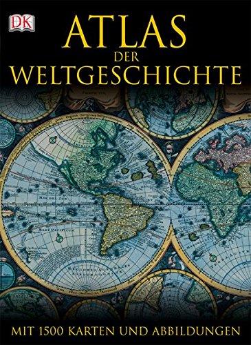 DK Atlas der Weltgeschichte: Mit 1500 Karten, Fotografien und Illustrationen