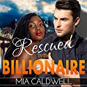 Rescued by the Billionaire Audiobook by Mia Caldwell Narrated by Katt Kampbell