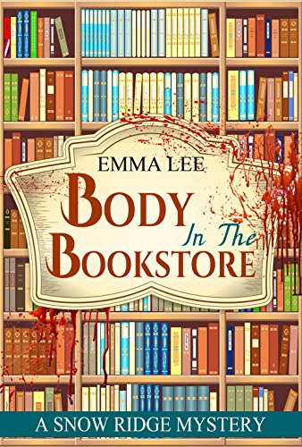 Body In The Bookstore: A Small Town Mystery (Snow Ridge Mysteries Book 1) by [Lee, Emma]