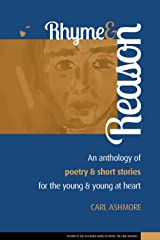 Rhyme and Reason: An anthology of Poetry and Short Stories for the young and young at heart Kindle Edition
