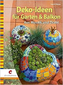 Deko-Ideen für Garten & Balkon: Aus Mosaik und Draht: Amazon.de ...