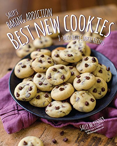 Sally's Baking Addiction Best New Cookies: 8 Must-Have Cookie Recipes by Sally McKenney