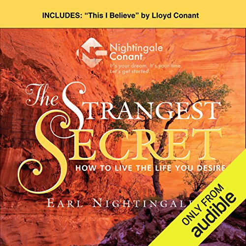 The Strangest Secret and This I Believe: How to Live the Life You Desire