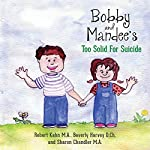 Bobby and Mandee's Too Solid for Suicide | Robert Kahn,Dr Beverly Harvey,Sharon Chandler