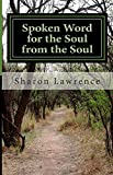 Spoken Word for the Soul from the Soul, Sharon Lawrence, 1500151262