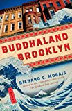 Buddhaland Brooklyn, Richard C. Morais, 1451669224