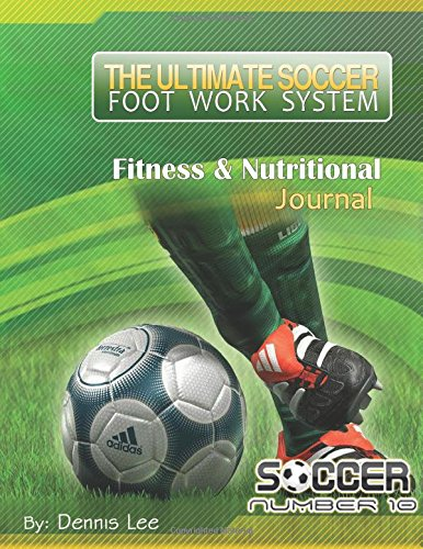The Ultimate Soccer Footwork System Fitness & Nutritional Journal pdf