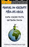 Manual do viajante mão-de-vaca: Como viajar muito gastando pouco (Portuguese Edition)