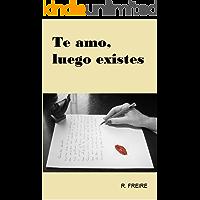 Te amo, luego existes: (Salir del armario) (Spanish Edition) book cover