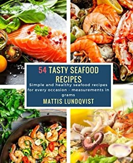 54 Tasty Seafood Recipes: Simple and healthy seafood recipes for every occasion - measurements in