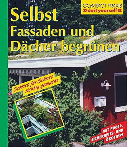 Selbst Fassaden und Dächer begrünen: Schritt für Schritt richtig gemacht (Compact-Praxis