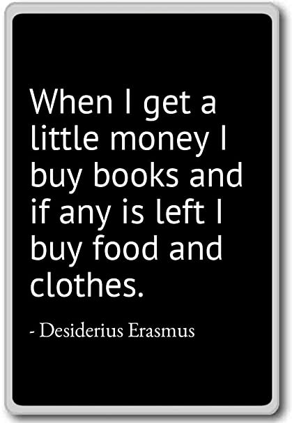 2176a88492dc Amazon.com: When I get a little money I buy books an... - Desiderius ...