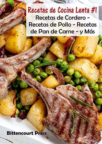 Recetas de Cocina Lenta - #1: Recetas de Cordero - Recetas de Pollo - Recetas de Pan de Carne - y Más (Spanish Edition) by Bittencourt Press