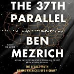 The 37th Parallel: The Secret Truth Behind America's UFO Highway | Ben Mezrich