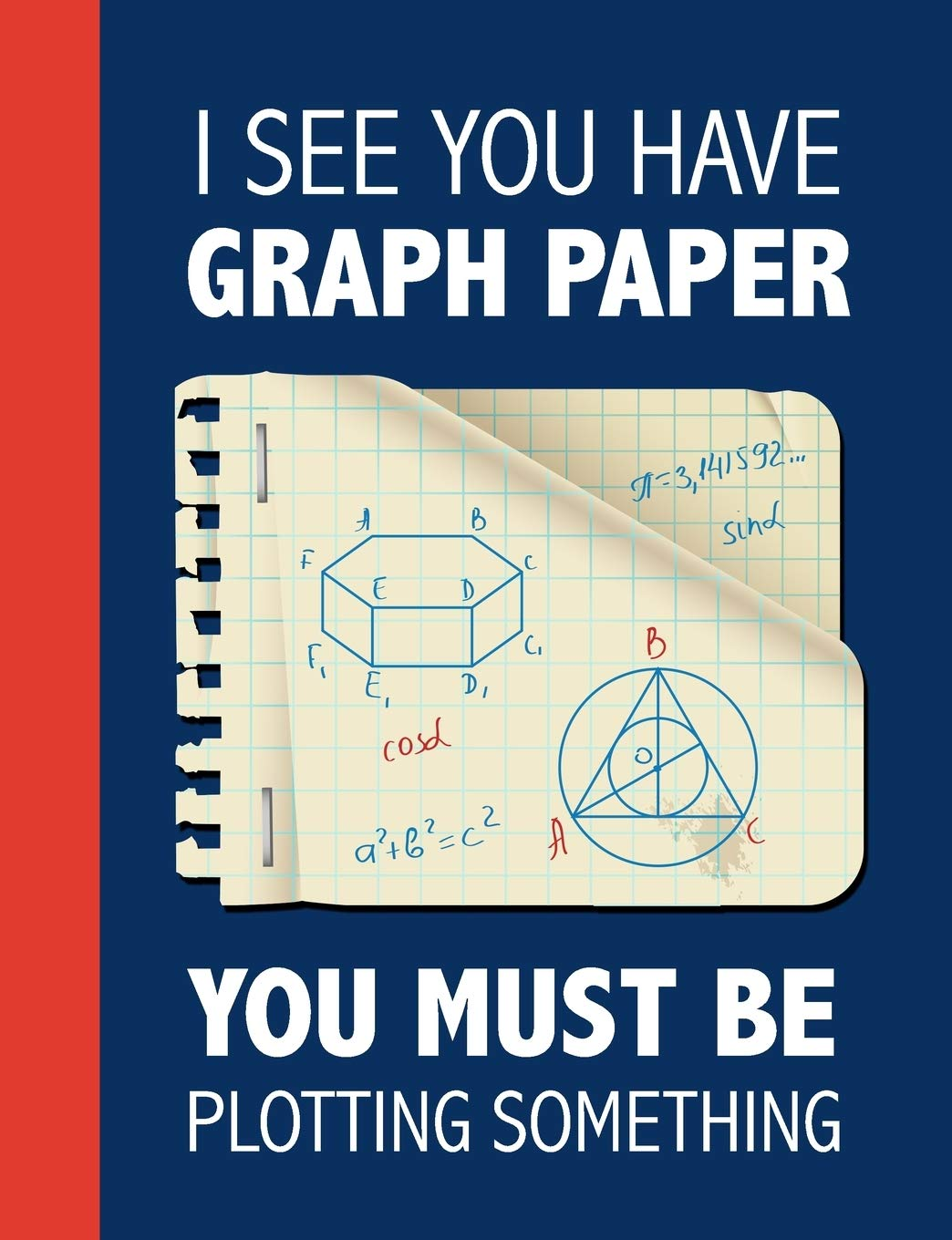 I See You Have Graph Paper, You Must Be Plotting Something: Funny ...