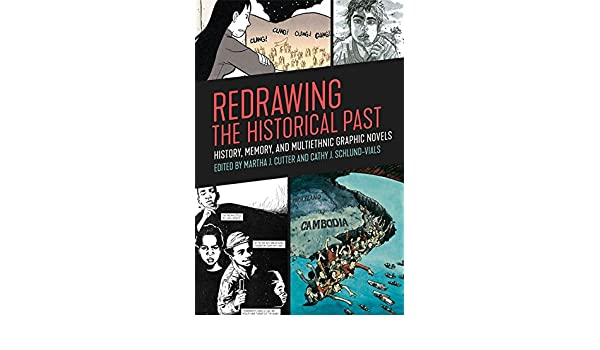 Redrawing The Historical Past History Memory And Multiethnic Graphic Novels Frederick Luis Aldama Julie Armstrong Katharine Capshaw Monica Chiu