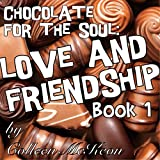 Chocolate for the Soul Love and Friendship Book 1 (Famous Quotes, Wisdom, Inspiration and Celebration for the Heart)