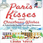 Paris Kisses and Christmas Wishes: A Fabulous Feel Good Comedy Christmas Romance  | Linda West