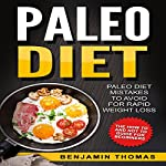 Paleo Diet: Paleo Diet Mistakes to Avoid for Rapid Weight Loss | Benjamin Thomas,Writers International Publishing