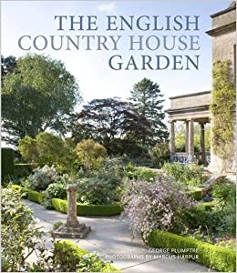 The English Country House Garden: Traditional Retreats To Contemporary  Masterpieces: Amazon.co.uk: George Plumptre, Marcus Harpur: 9780711232990:  Books