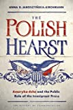 The Polish Hearst: Ameryka-Echo and the Public Role of the Immigrant Press (History of Communication)