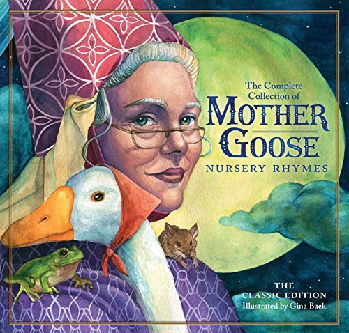 The Classic Mother Goose Nursery Rhymes: Over 101 Cherished Poems (The Classic Edition)