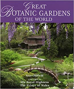 Great Botanic Gardens Of The World: Sara Oldfield, His Royal Highness The  Prince Of Wales: 9781845375935: Amazon.com: Books
