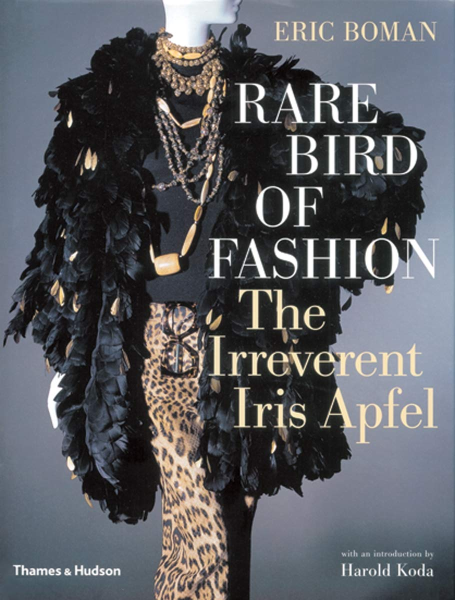 Rare Bird of Fashion: The Irreverent Iris Apfel: Boman, Eric, Koda ...