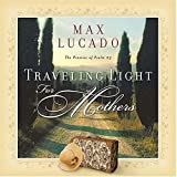 Traveling Light/Mothers, Max Lucado, 0849944104