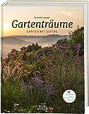 Gartenträume: Gärten mit Gefühl