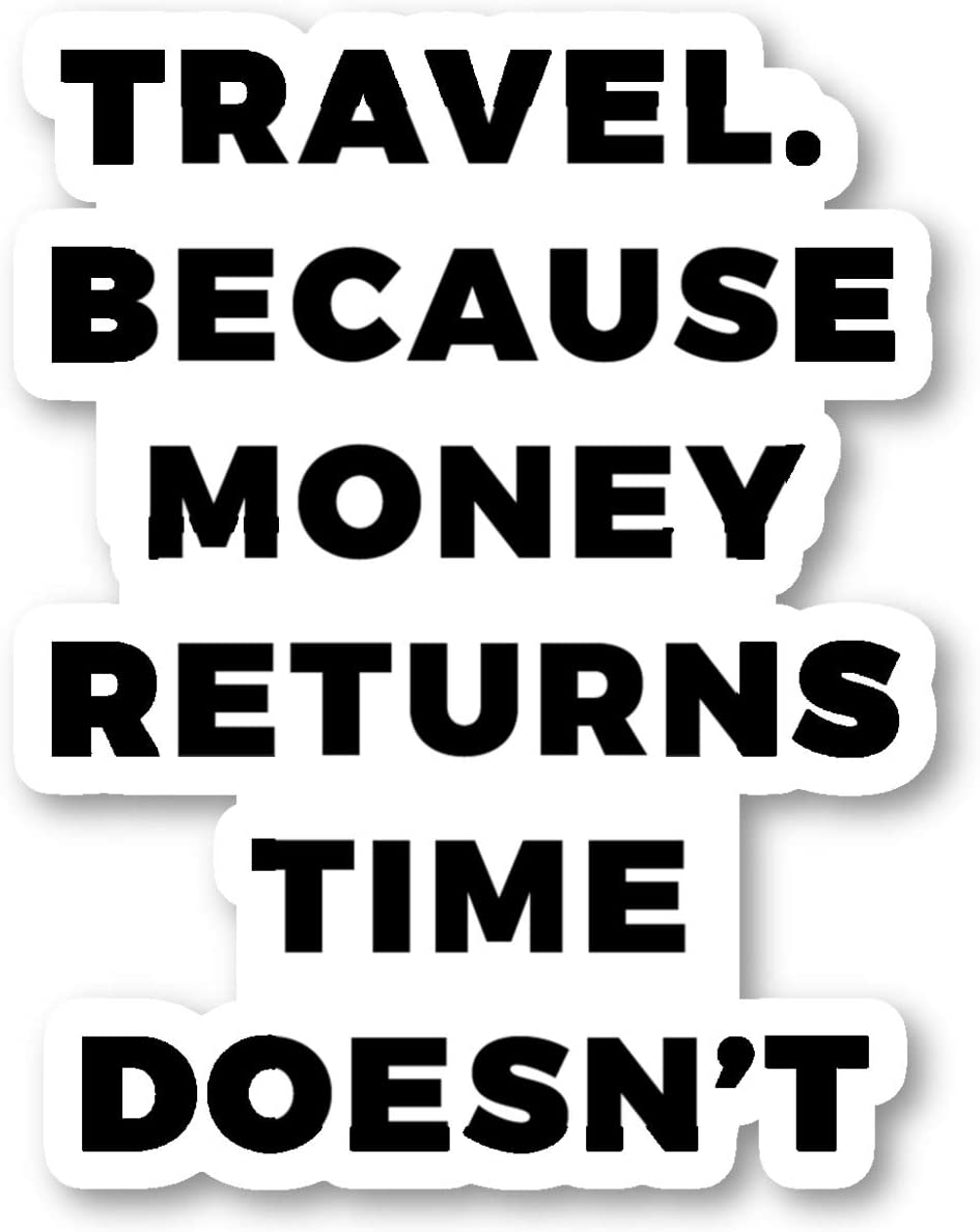 Travel Because Money Returns Time Does Not Sticker Travel Wanderlust Stickers - Laptop Stickers - 2.5 Inches Vinyl Decal - Laptop, Phone, Tablet Vinyl Decal Sticker S214700