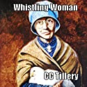 Whistling Woman Audiobook by Caitlyn Hunter, Christy Tillery French, C. C. Tillery Narrated by Carol Herman