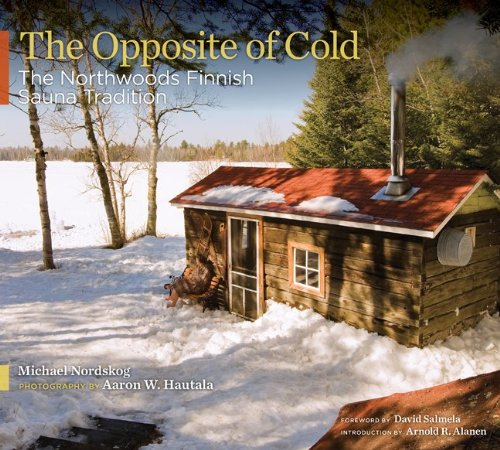 (The Opposite of Cold: The Northwoods Finnish Sauna Tradition)