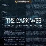 Ep. 2: The Untold Story of The Dark Web (The Dark Web) | Geoff White,Bernard P. Achampong