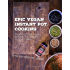 Epic Vegan Instant Pot Cooking: Simple Oil-Free Instant Pot Vegan Recipes For Lazy F@cks