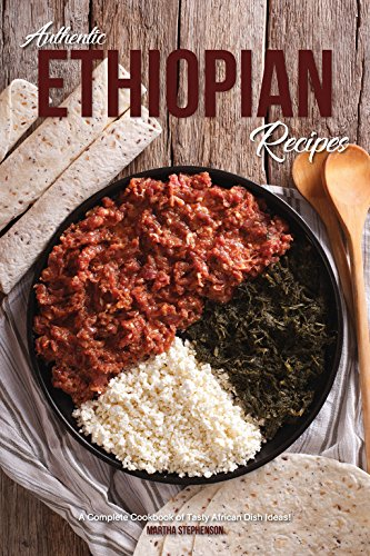 : Authentic Ethiopian Recipes: A Complete Cookbook of Tasty African Dish Ideas!
